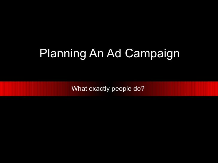 Planning An Ad Campaign What exactly people do?