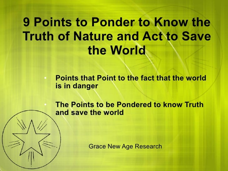 9 Points to Ponder to Know the Truth of Nature and Act to Save the World <ul><li>Points that Point to the fact that the wo...