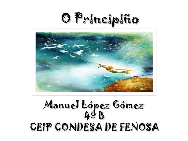 O PrincipiñoO Principiño Manuel López GómezManuel López Gómez 4º B4º B CEIP CONDESA DE FENOSACEIP CONDESA DE FENOSA