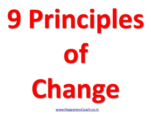 9 Principles     of  Change    www.HappynessCoach.co.in