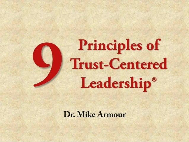 Principles of Trust-Centered Leadership® Dr. Mike Armour