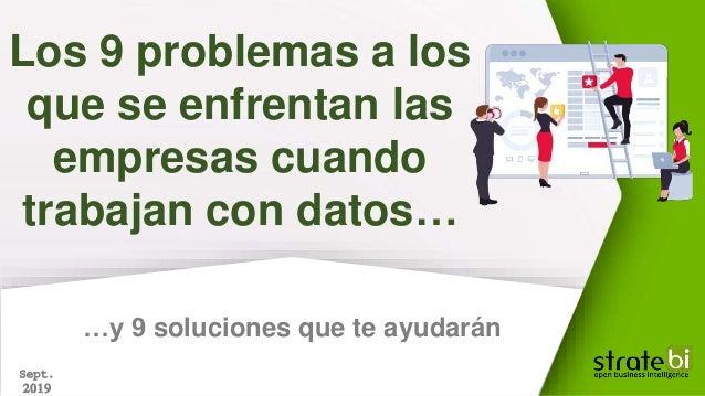 …y 9 soluciones que te ayudarán Los 9 problemas a los que se enfrentan las empresas cuando trabajan con datos… Sept. 2019
