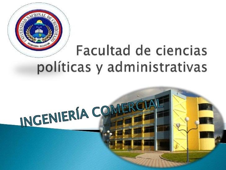 Facultad de ciencias políticas y administrativas <br />INGENIERÍA COMERCIAL <br />