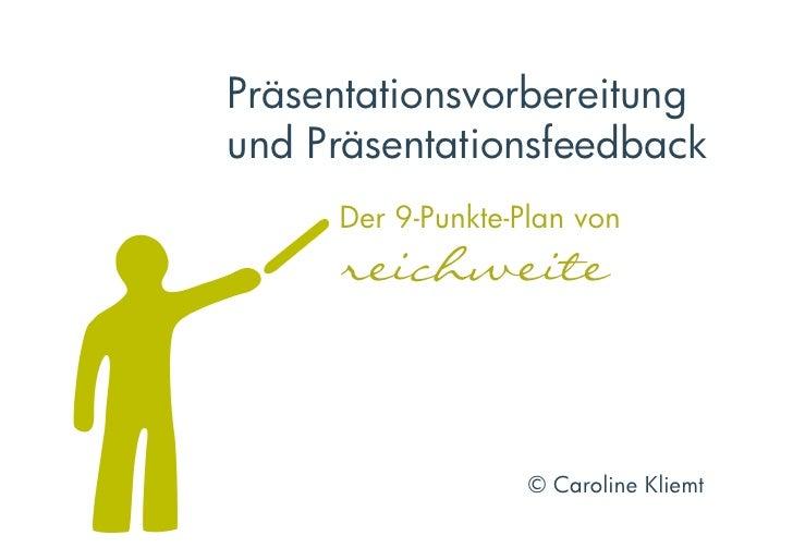 Präsentationsvorbereitungund Präsentationsfeedback     Der 9-Punkte-Plan von     reichweite                    © Caroline...