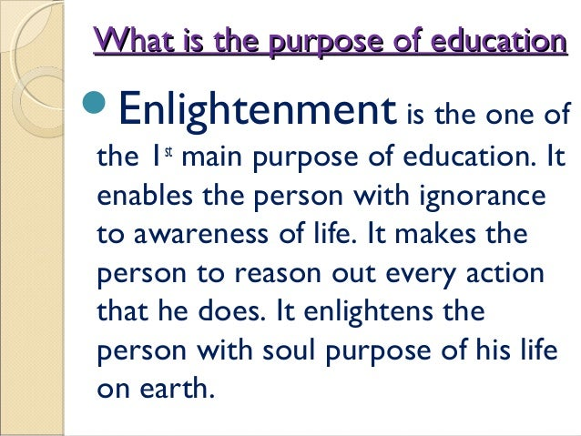 what is the purpose of education The whole purpose of education is to turn mirrors into windows ~sydney j harris the school is the last expenditure upon which america should be willing to economize ~franklin d roosevelt.