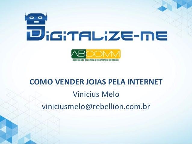 COMO  VENDER  JOIAS  PELA  INTERNET   Vinicius  Melo   viniciusmelo@rebellion.com.br