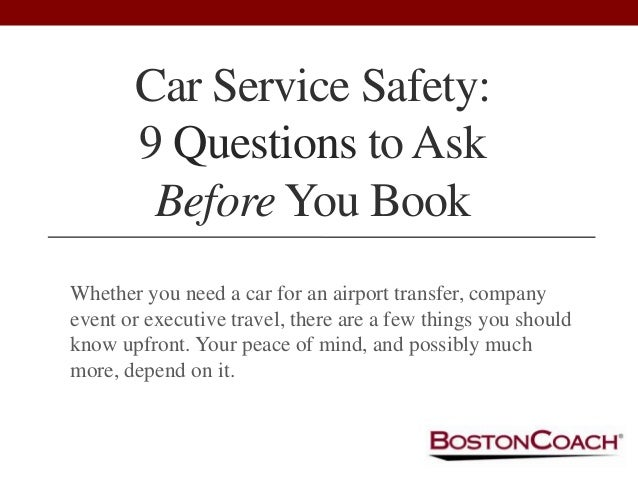 Car Service Safety:9 Questions to AskBefore You BookWhether you need a car for an airport transfer, companyevent or execut...
