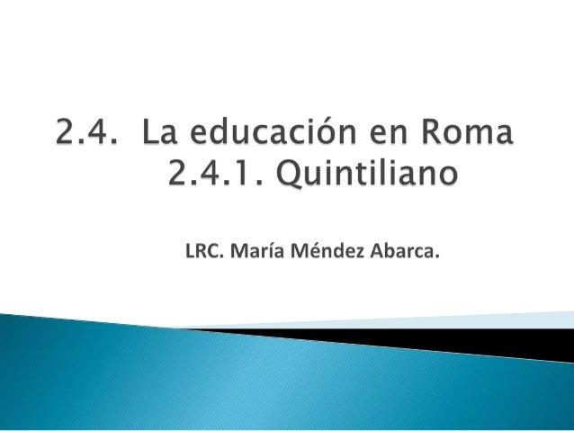 Con la expansión de Roma, sobre todo al conquistar Grecia, se hizo necesario abrir nuevos caminos en el mundo de la educac...