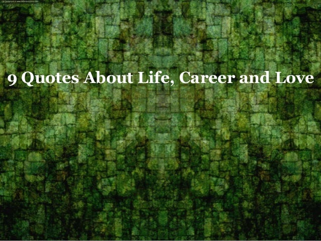 9 Quotes About Life, Career and Love