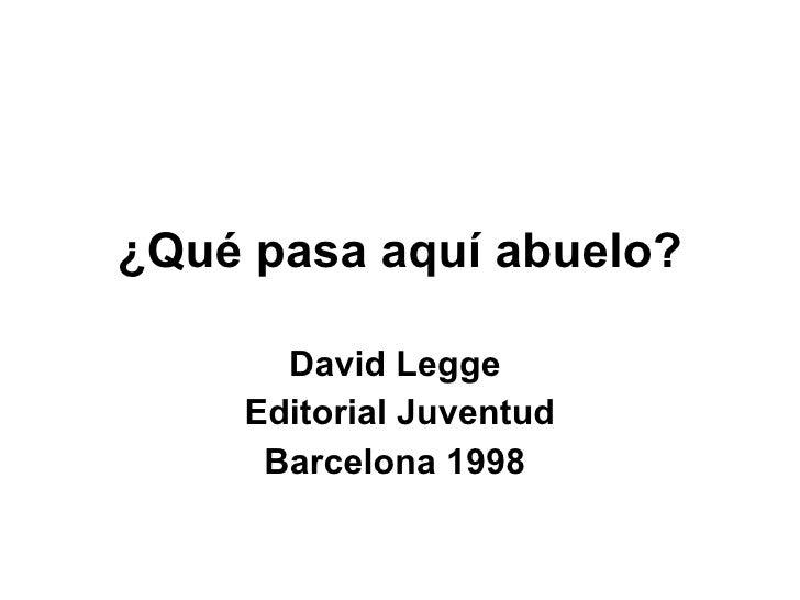 ¿Qué pasa aquí abuelo? David Legge  Editorial Juventud Barcelona 1998