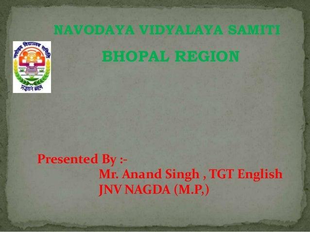 NAVODAYA VIDYALAYA SAMITI  BHOPAL REGION  Presented By :Mr. Anand Singh , TGT English JNV NAGDA (M.P,)