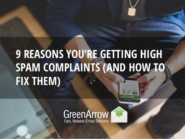 9 REASONS YOU'RE GETTING HIGH SPAM COMPLAINTS (AND HOW TO FIX THEM)