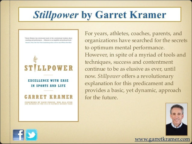 Stillpower by Garret Kramer          For years, athletes, coaches, parents, and          organizations have searched for t...