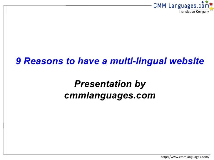 http://www.cmmlanguages.com/ 9 Reasons to have a multi-lingual website Presentation by cmmlanguages.com