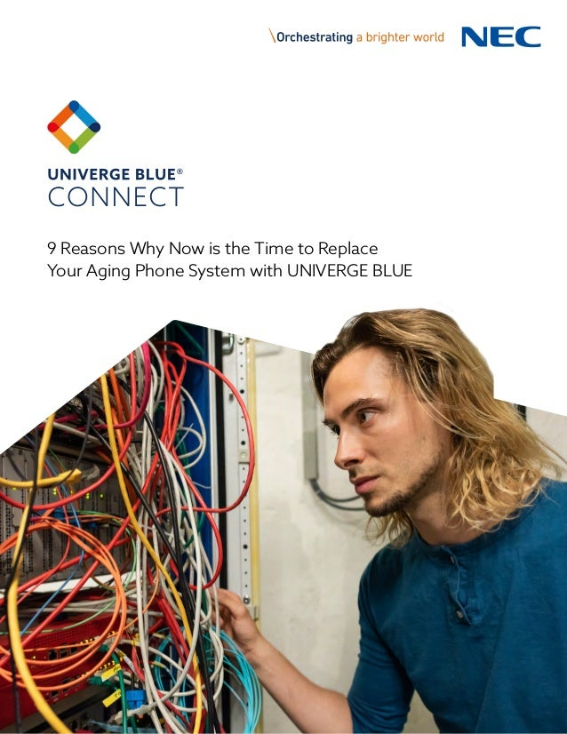 9 Reasons Why Now is the Time to Replace Your Aging Phone System with UNIVERGE BLUE