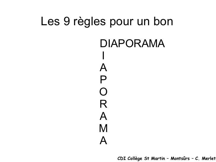 Les 9 règles pour un bon  DIAPORAMA I A P O R A M A CDI Collège St Martin – Montsûrs – C. Merlet