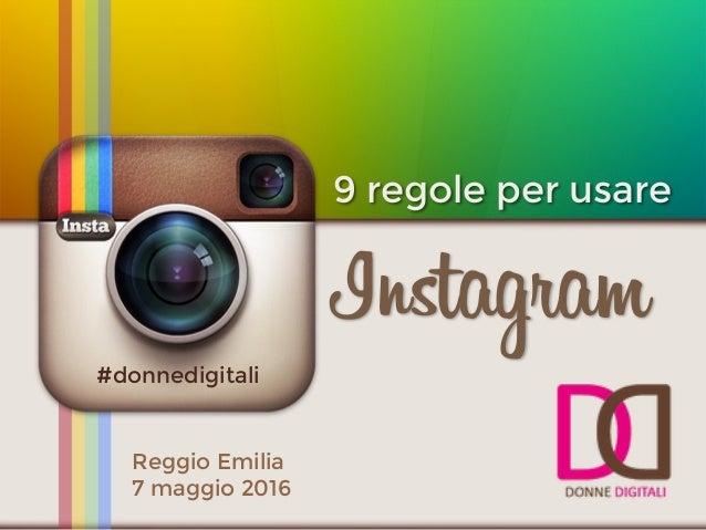 9 regole per usare Instagram Reggio Emilia 7 maggio 2016 #donnedigitali