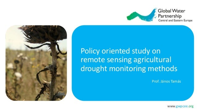 www.gwpcee.org Policy oriented study on remote sensing agricultural drought monitoring methods Prof. János Tamás