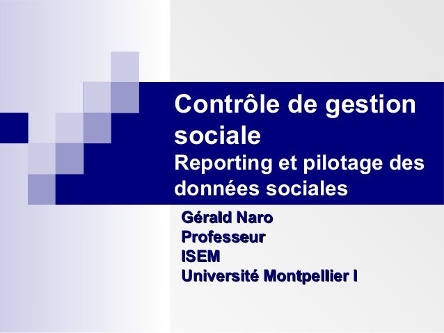 Contrôle de gestion sociale Reporting et pilotage des données sociales Gérald NaroGérald Naro ProfesseurProfesseur ISEMISE...