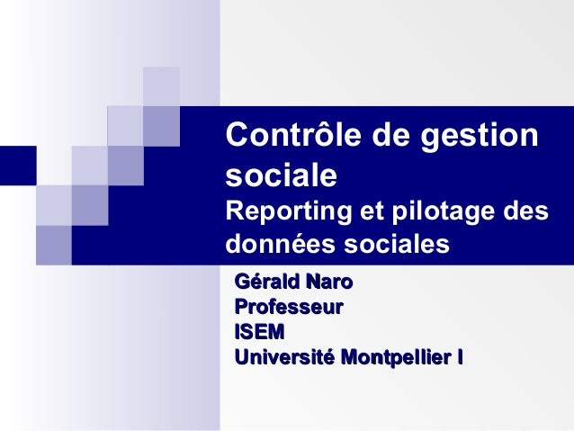 Contrôle de gestion sociale Reporting et pilotage des données sociales Gérald Naro Professeur ISEM Université Montpellier ...