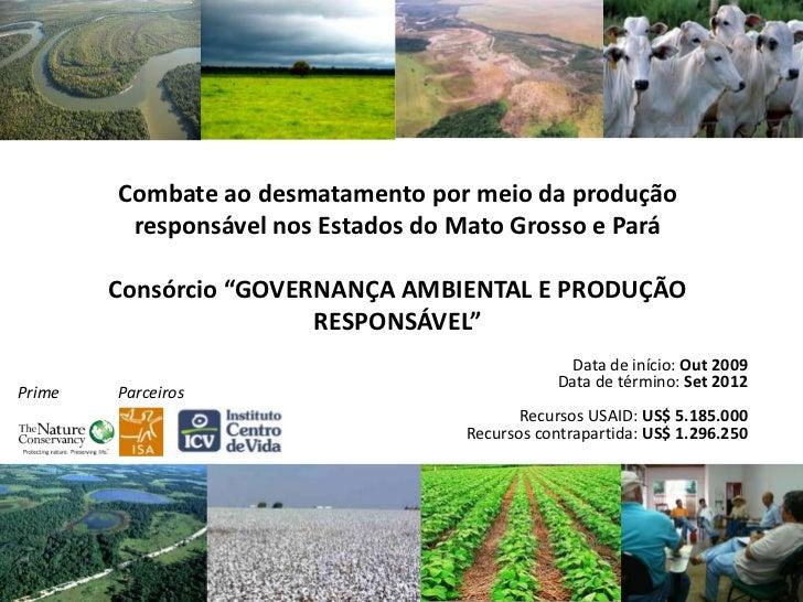 """Combate ao desmatamento por meio da produção responsável nos Estados do Mato Grosso e Pará Consórcio """"GOVERNANÇA AMBIENTAL..."""