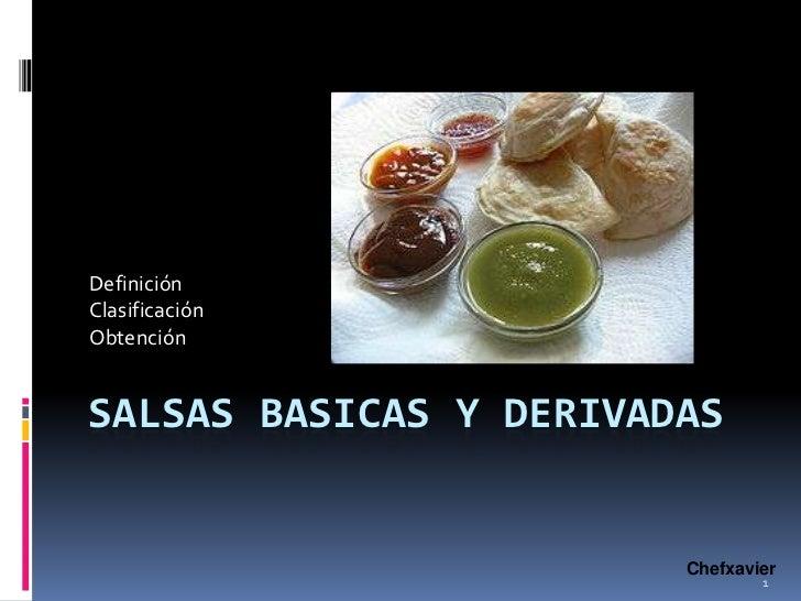 SALSAS BASICAS Y DERIVADAS<br />Definición<br />Clasificación<br />Obtención<br />Chefxavier<br />1<br />