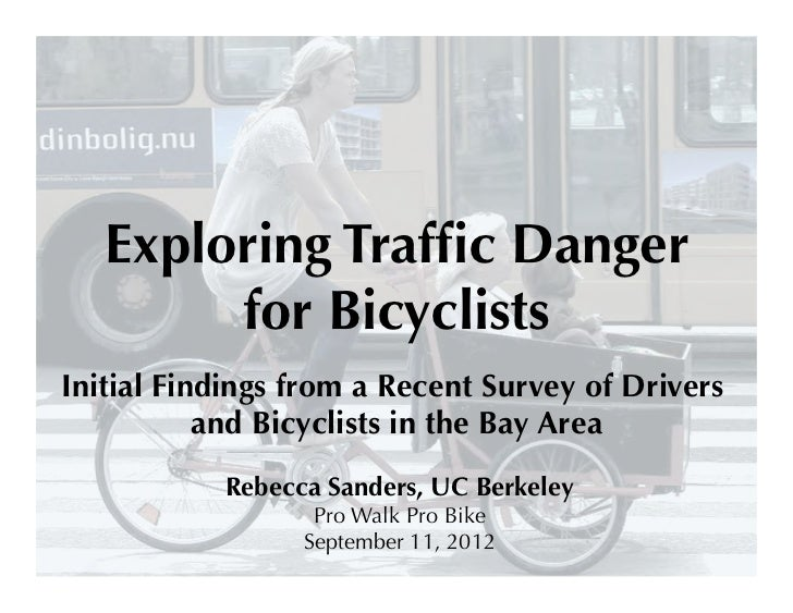 Exploring Traffic Danger        for BicyclistsInitial Findings from a Recent Survey of Drivers           and Bicyclists in ...