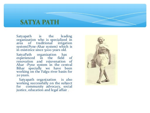 SATYA PATHSatyapath       is   the      leadingorganization who is specialized inarea of traditional irrigationsystem(Pyne...