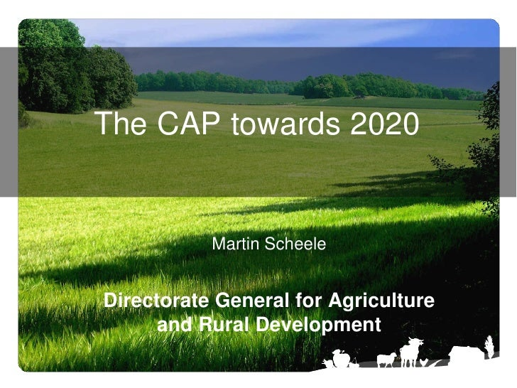 The CAP towards 2020           Martin ScheeleDirectorate General for Agriculture      and Rural Development