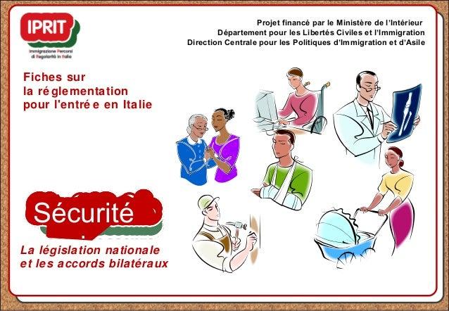 Sécurité Sociale Fiches sur la ré glementation pour l'entré e en Italie Projet financé par le Ministère de l'Intérieur Dép...