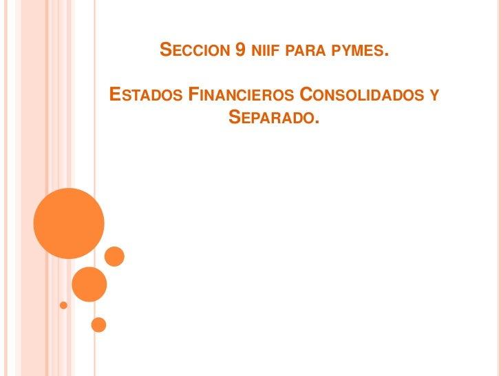 SECCION 9 NIIF PARA PYMES.ESTADOS FINANCIEROS CONSOLIDADOS Y            SEPARADO.
