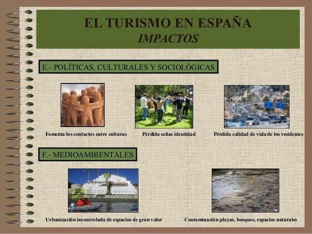 EL TURISMO EN ESPAÑA IMPACTOS E.- POLÍTICAS, CULTURALES Y SOCIOLÓGICAS F.- MEDIOAMBIENTALES Fomenta los contactos entre cu...