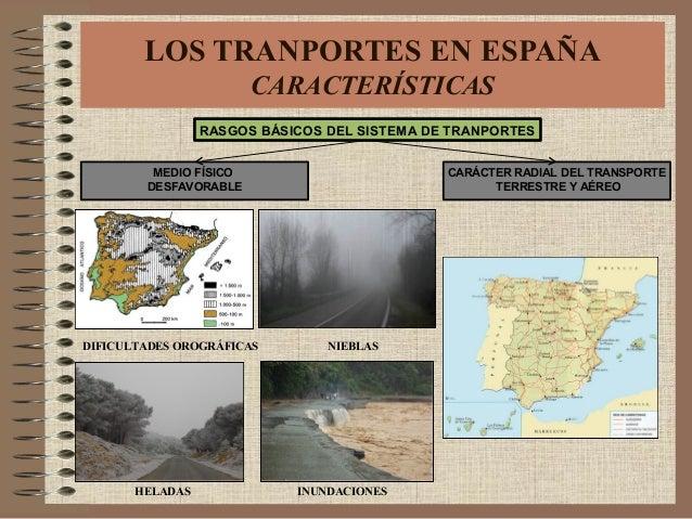 LOS TRANPORTES EN ESPAÑA CARACTERÍSTICAS RASGOS BÁSICOS DEL SISTEMA DE TRANPORTES MEDIO FÍSICO DESFAVORABLE CARÁCTER RADIA...