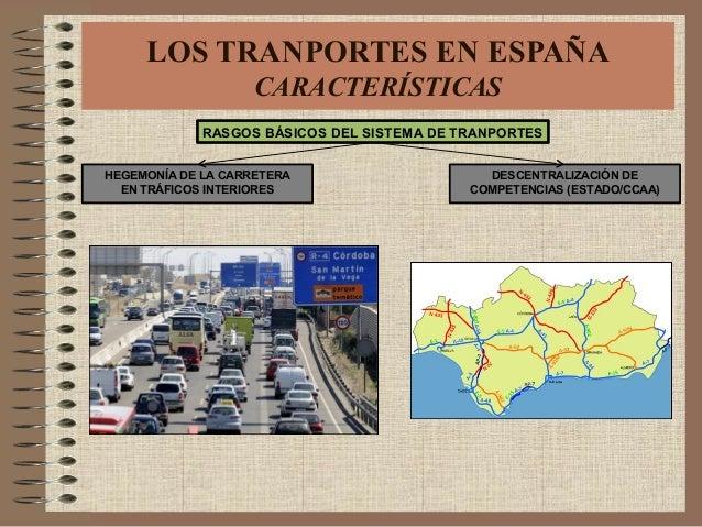 RASGOS BÁSICOS DEL SISTEMA DE TRANPORTES HEGEMONÍA DE LA CARRETERA EN TRÁFICOS INTERIORES DESCENTRALIZACIÓN DE COMPETENCIA...