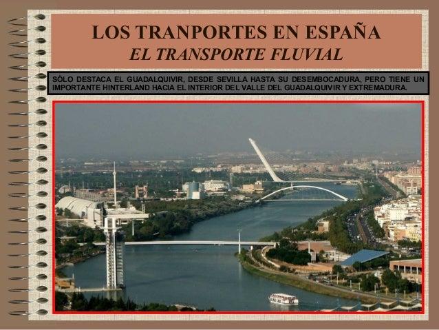 LOS TRANPORTES EN ESPAÑA EL TRANSPORTE FLUVIAL SÓLO DESTACA EL GUADALQUIVIR, DESDE SEVILLA HASTA SU DESEMBOCADURA, PERO TI...