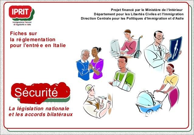 8888 Sécurité Sociale Fiches sur la ré glementation pour l'entré e en Italie Projet financé par le Ministère de l'Intérieu...