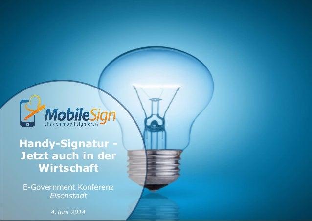 Handy-Signatur - Jetzt auch in der Wirtschaft E-Government Konferenz Eisenstadt 4.Juni 2014