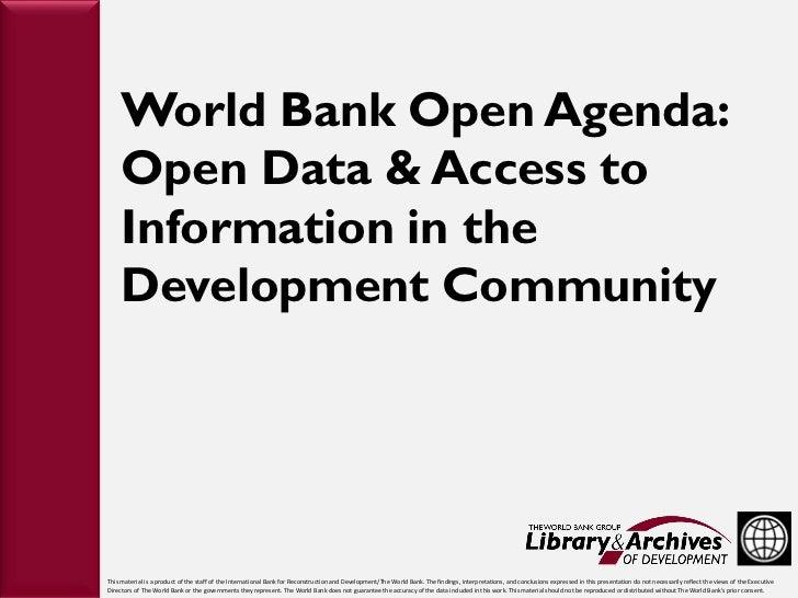 World Bank Open Agenda:               Open Data & Access to               Information in the               Development Com...