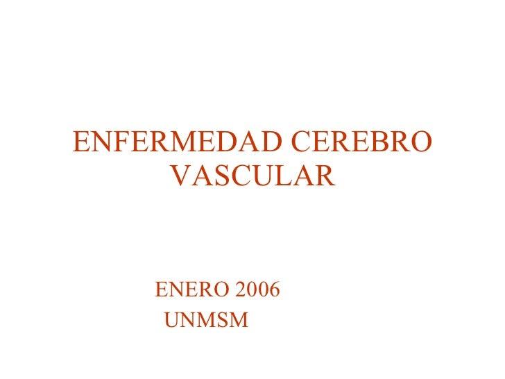 ENFERMEDAD CEREBRO VASCULAR ENERO 2006 UNMSM