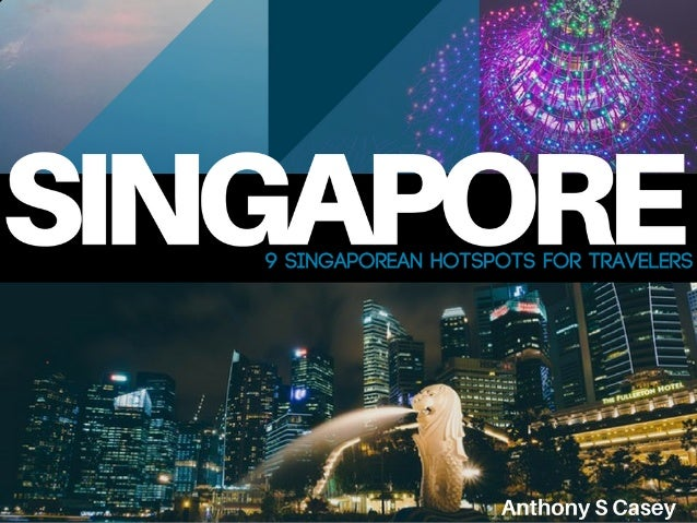 9 Singaporean Hotspots for Travelers | Anthony S Casey