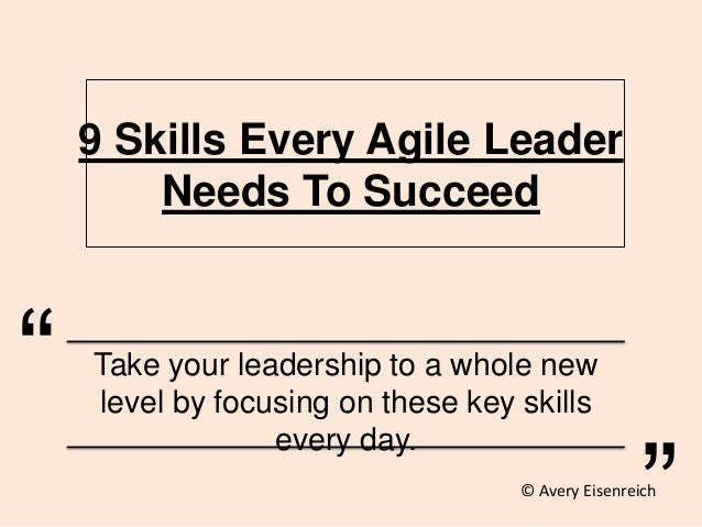 9 Skills Every Agile Leader Needs To Succeed Take your leadership to a whole new level by focusing on these key skills eve...