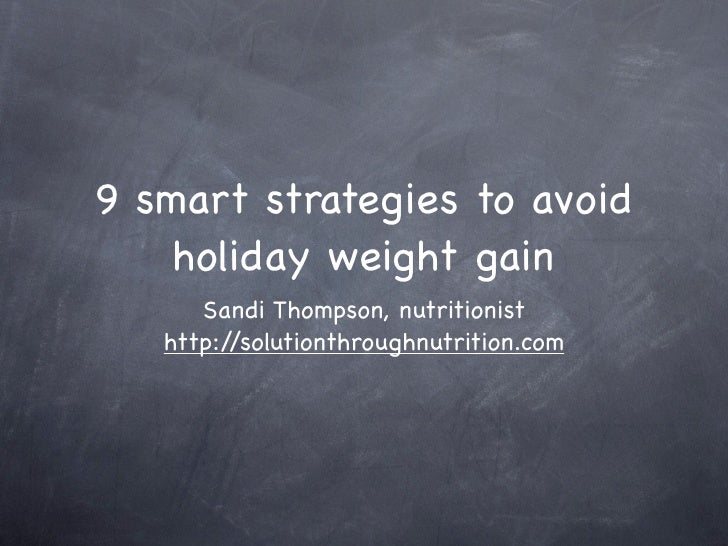 9 smart strategies to avoid    holiday weight gain      Sandi Thompson, nutritionist   http://solutionthroughnutrition.com