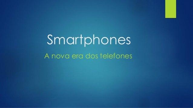 Smartphones A nova era dos telefones