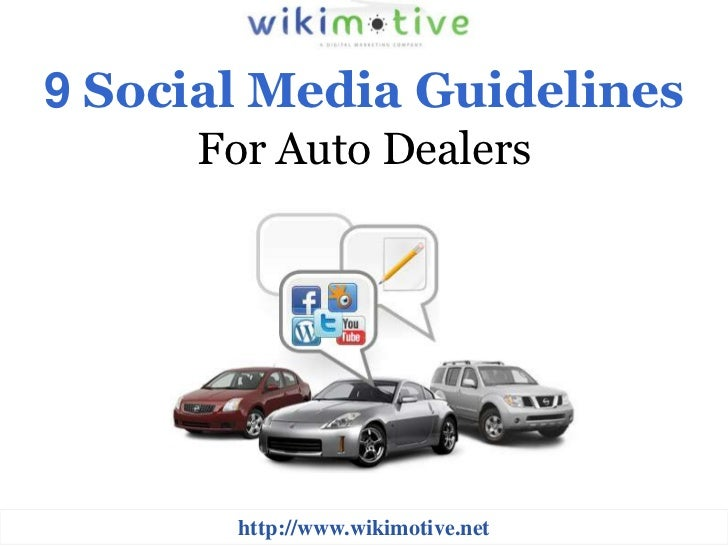 9 Social Media Guidelines     For Auto Dealers       http://www.wikimotive.net