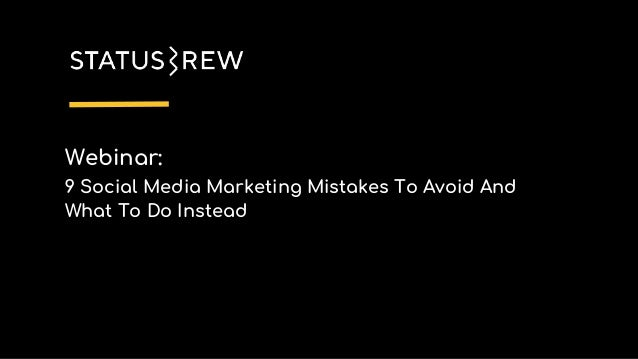 Webinar: 9 Social Media Marketing Mistakes To Avoid And What To Do Instead