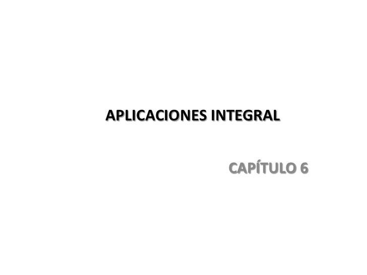 APLICACIONES INTEGRAL              CAPÍTULO 6