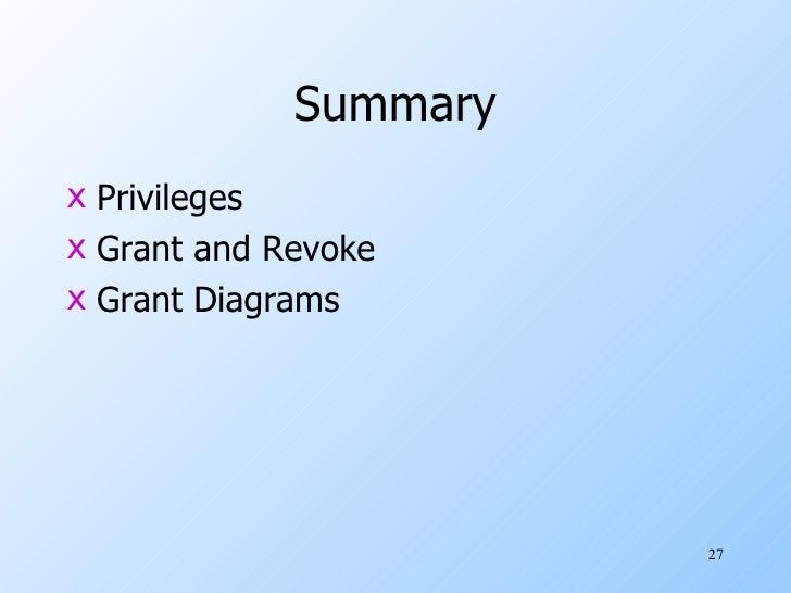 Summary <ul><li>Privileges </li></ul><ul><li>Grant and Revoke </li></ul><ul><li>Grant Diagrams </li></ul>