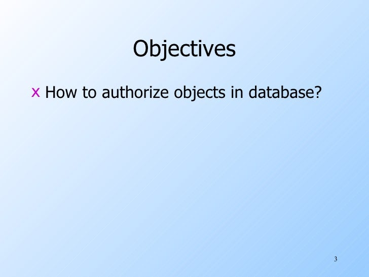 Objectives <ul><li>How to authorize objects in database? </li></ul>