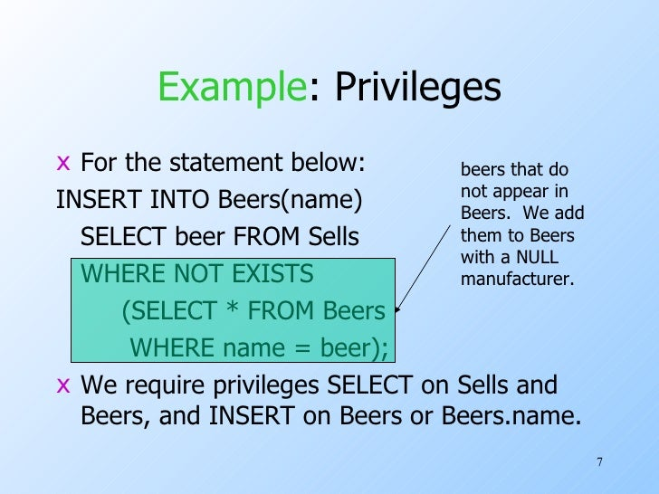 Example : Privileges <ul><li>For the statement below: </li></ul><ul><li>INSERT INTO Beers(name) </li></ul><ul><li>SELECT b...