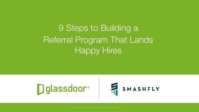 "© Glassdoor, Inc. 2017#HappyHires 9 Steps to Building a Referral Program That Lands"" Happy Hires Glassdoor is a registered..."